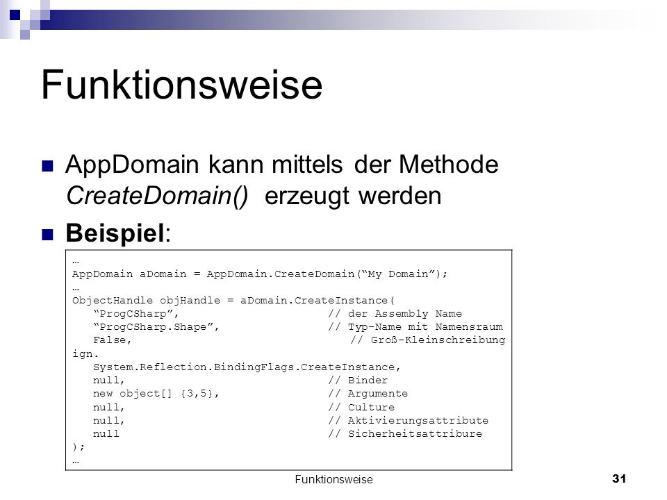 Funktionsweise AppDomain kann mittels der Methode CreateDomain() erzeugt werden. Beispiel: …