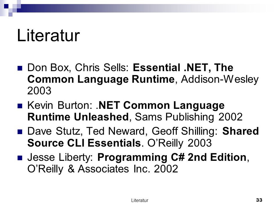 Literatur Don Box, Chris Sells: Essential .NET, The Common Language Runtime, Addison-Wesley 2003.