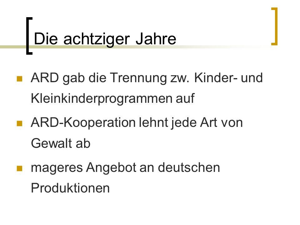 Die achtziger Jahre ARD gab die Trennung zw. Kinder- und Kleinkinderprogrammen auf. ARD-Kooperation lehnt jede Art von Gewalt ab.