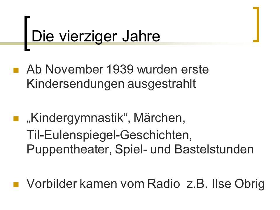 """Die vierziger Jahre Ab November 1939 wurden erste Kindersendungen ausgestrahlt. """"Kindergymnastik , Märchen,"""