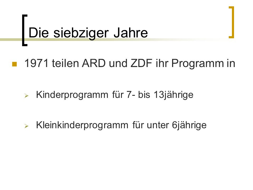 Die siebziger Jahre 1971 teilen ARD und ZDF ihr Programm in