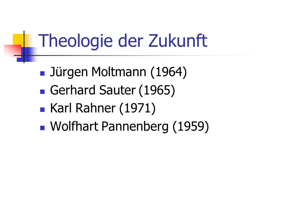 Theologie der Zukunft Jürgen Moltmann (1964) Gerhard Sauter (1965)