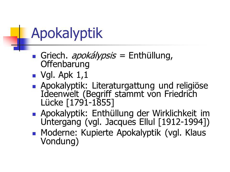 Apokalyptik Griech. apokálypsis = Enthüllung, Offenbarung Vgl. Apk 1,1
