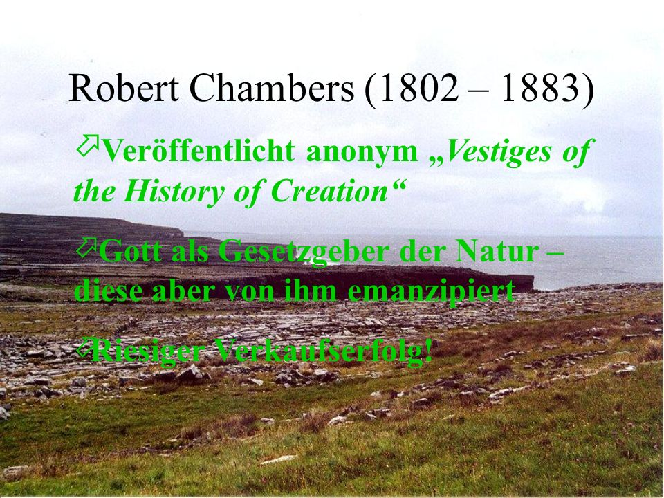 "Robert Chambers (1802 – 1883) Veröffentlicht anonym ""Vestiges of the History of Creation"