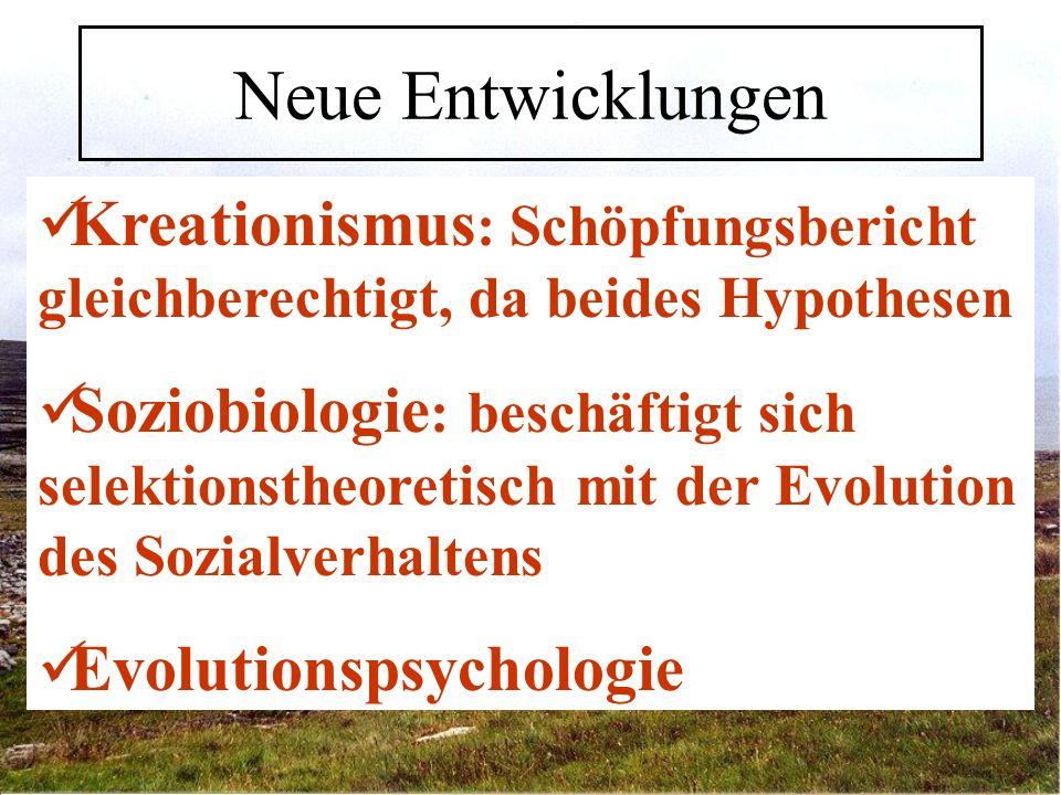Neue Entwicklungen Kreationismus: Schöpfungsbericht gleichberechtigt, da beides Hypothesen.