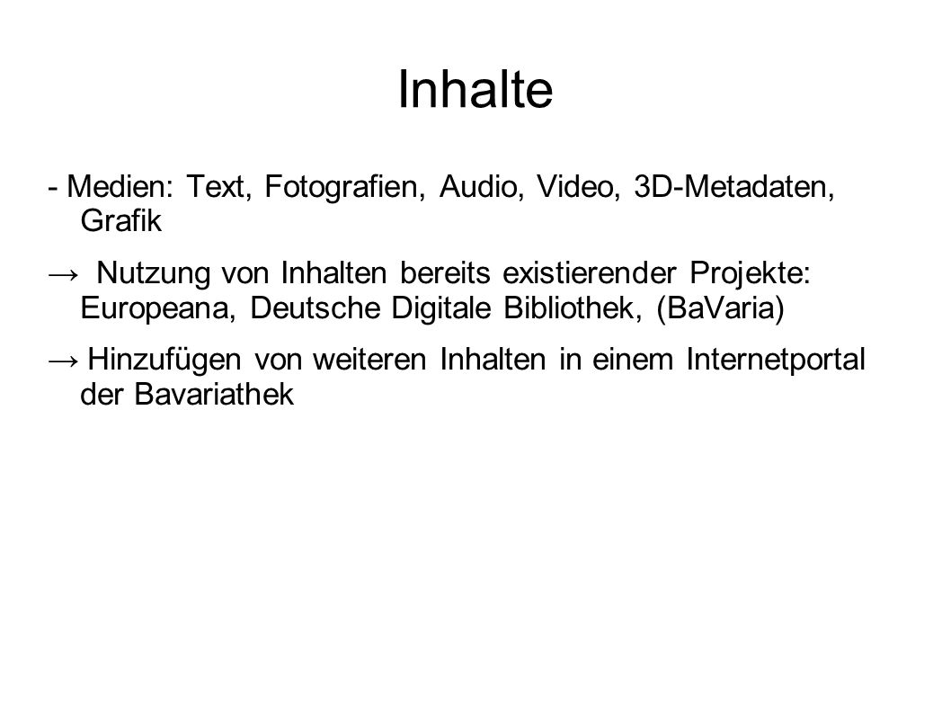 Inhalte - Medien: Text, Fotografien, Audio, Video, 3D-Metadaten, Grafik.