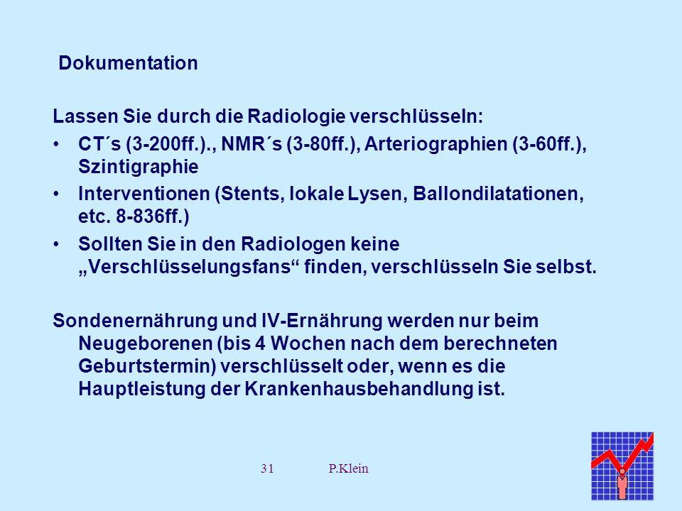 Dokumentation Lassen Sie durch die Radiologie verschlüsseln: CT´s (3-200ff.)., NMR´s (3-80ff.), Arteriographien (3-60ff.), Szintigraphie.