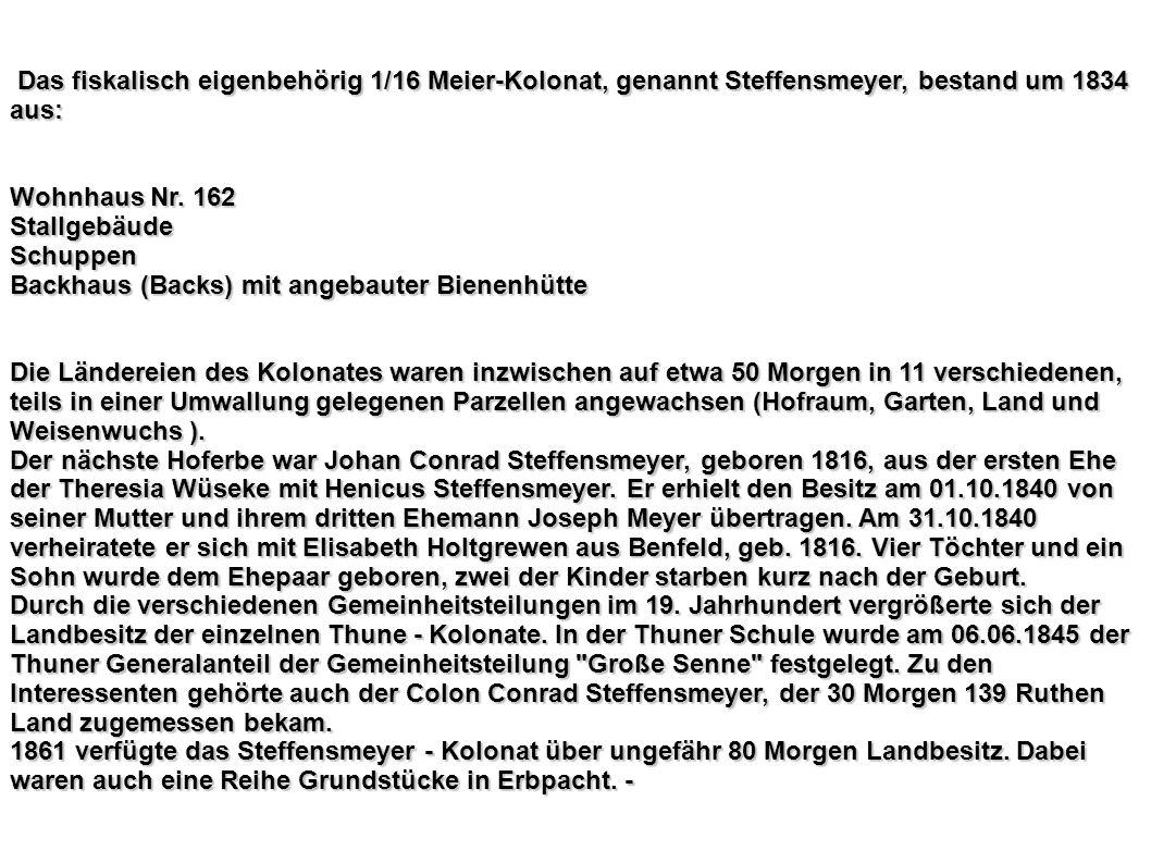 Das fiskalisch eigenbehörig 1/16 Meier-Kolonat, genannt Steffensmeyer, bestand um 1834 aus:
