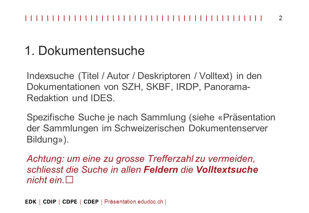 1. Dokumentensuche Indexsuche (Titel / Autor / Deskriptoren / Volltext) in den Dokumentationen von SZH, SKBF, IRDP, Panorama- Redaktion und IDES.