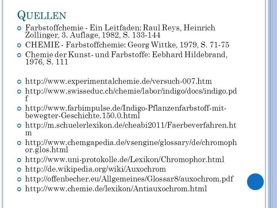 Quellen Farbstoffchemie - Ein Leitfaden: Raul Reys, Heinrich Zollinger, 3. Auflage, 1982, S. 133-144.