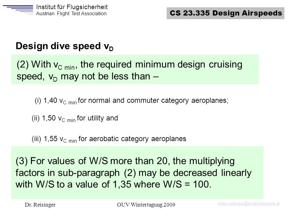 CS 23.335 Design Airspeeds Design dive speed vD. (2) With vC min, the required minimum design cruising speed, vD may not be less than –