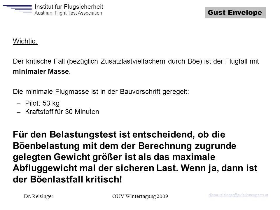 Gust Envelope Wichtig: Der kritische Fall (bezüglich Zusatzlastvielfachem durch Böe) ist der Flugfall mit minimaler Masse.
