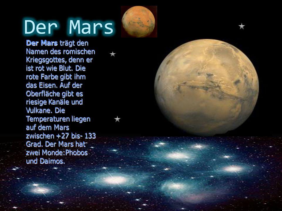 Der Mars trägt den Namen des romischen Kriegsgottes, denn er ist rot wie Blut.