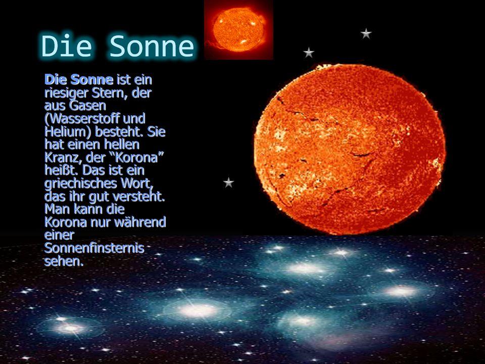 Die Sonne ist ein riesiger Stern, der aus Gasen (Wasserstoff und Helium) besteht.