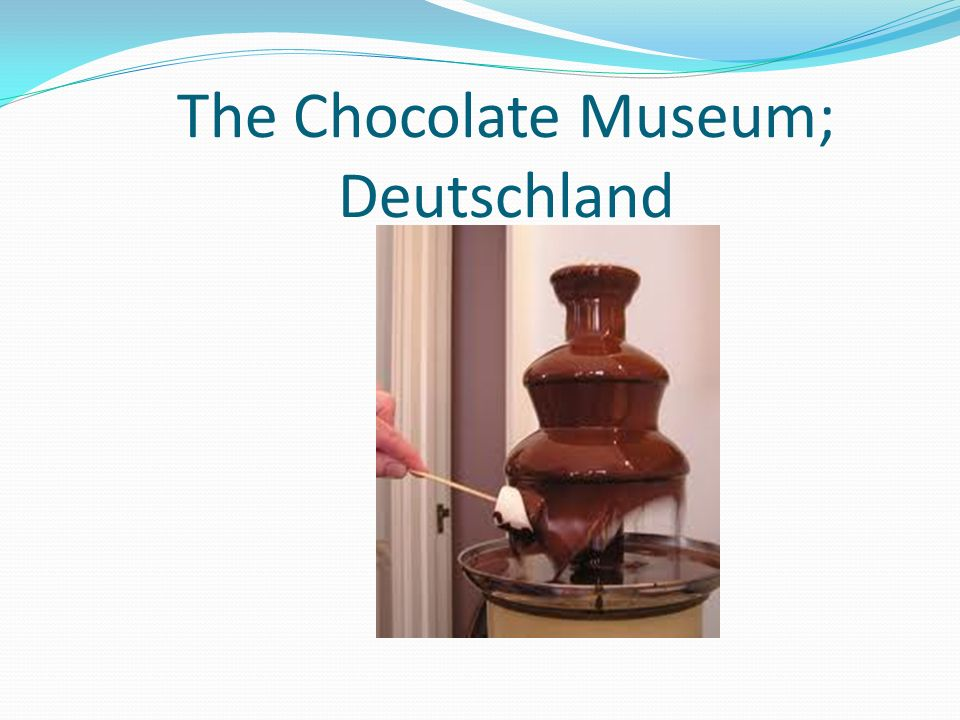 The Chocolate Museum; Deutschland