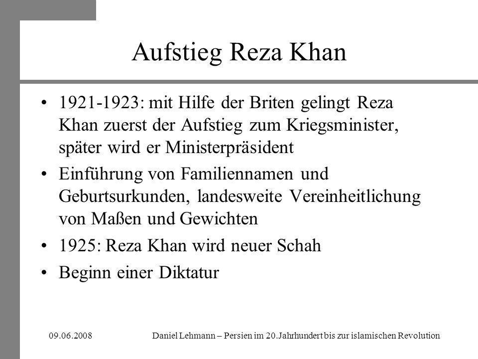 Aufstieg Reza Khan 1921-1923: mit Hilfe der Briten gelingt Reza Khan zuerst der Aufstieg zum Kriegsminister, später wird er Ministerpräsident.
