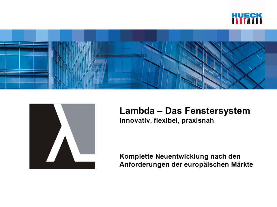 Lambda – Das Fenstersystem Innovativ, flexibel, praxisnah Komplette Neuentwicklung nach den Anforderungen der europäischen Märkte