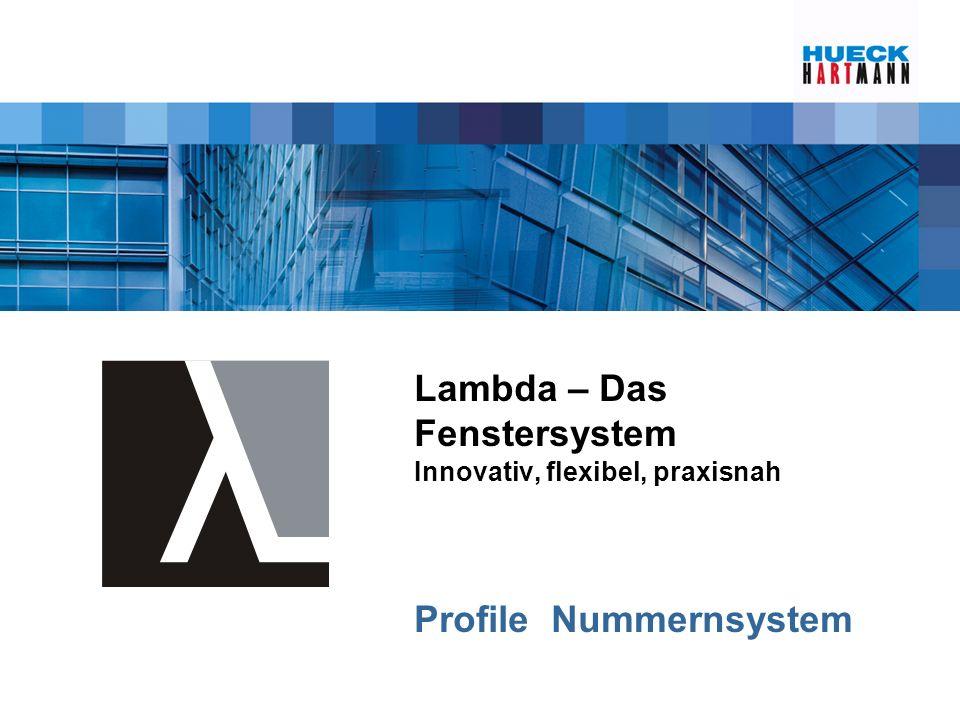 Lambda – Das Fenstersystem Innovativ, flexibel, praxisnah Profile Nummernsystem