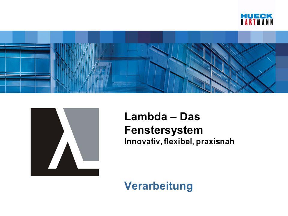 Lambda – Das Fenstersystem Innovativ, flexibel, praxisnah Verarbeitung