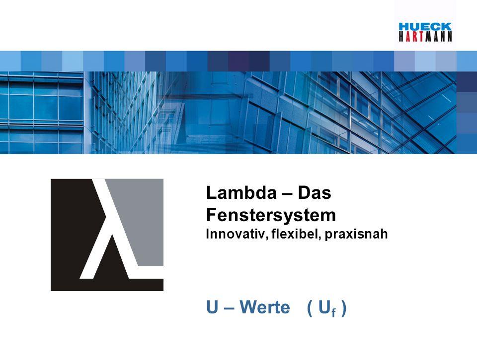 Lambda – Das Fenstersystem Innovativ, flexibel, praxisnah U – Werte ( Uf )