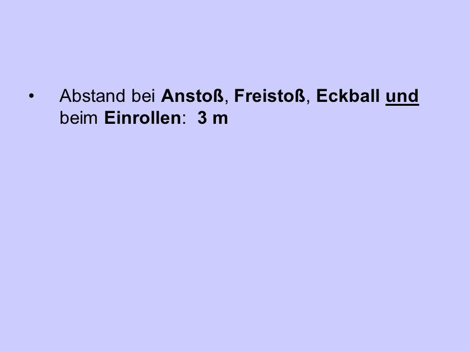 Abstand bei Anstoß, Freistoß, Eckball und beim Einrollen: 3 m