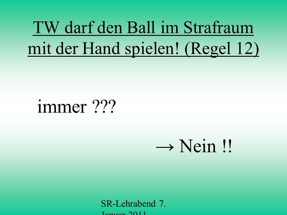 TW darf den Ball im Strafraum mit der Hand spielen! (Regel 12)