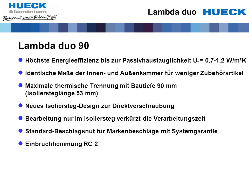 Lambda duo Lambda duo 90. Höchste Energieeffizienz bis zur Passivhaustauglichkeit Uf = 0,7-1,2 W/m²K.