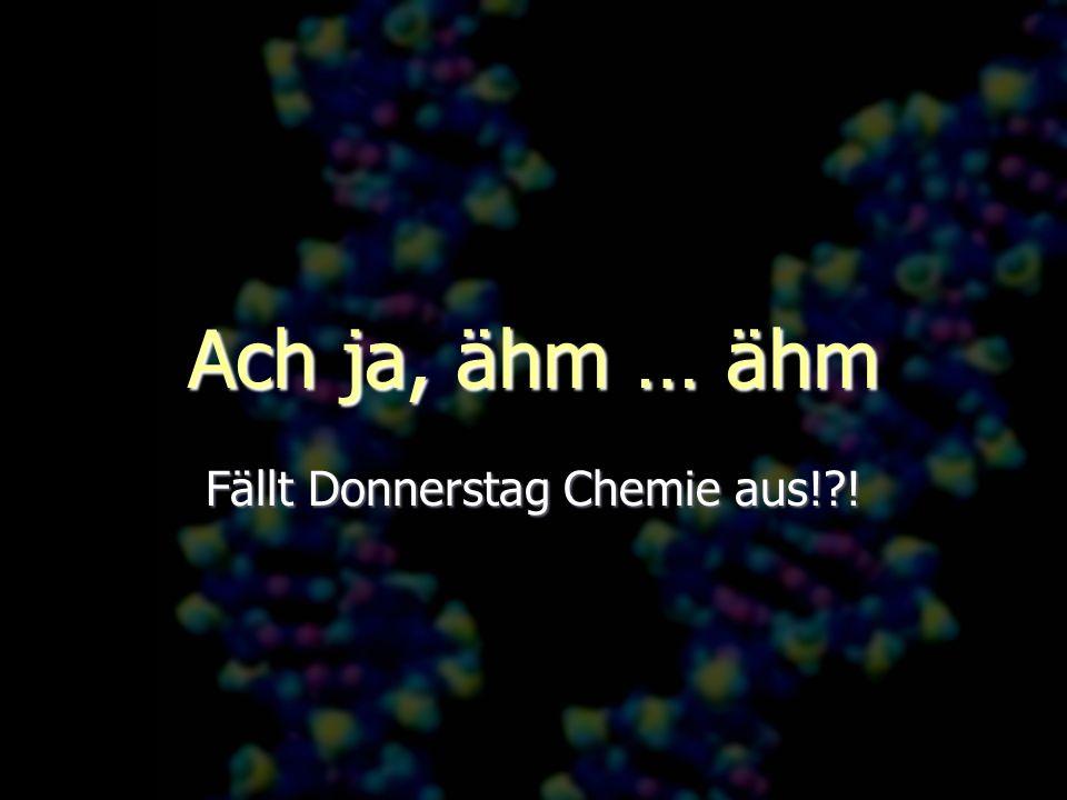 Fällt Donnerstag Chemie aus! !