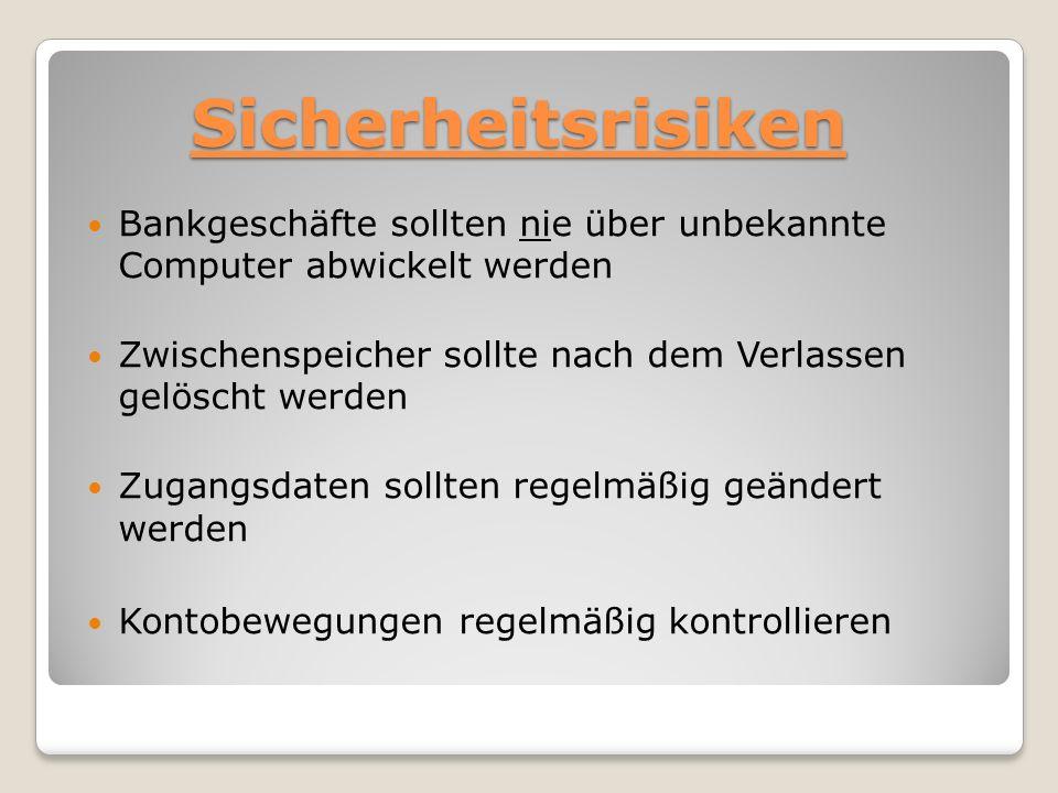 Sicherheitsrisiken Bankgeschäfte sollten nie über unbekannte Computer abwickelt werden. Zwischenspeicher sollte nach dem Verlassen gelöscht werden.
