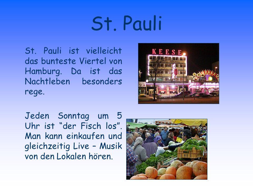 St. Pauli St. Pauli ist vielleicht das bunteste Viertel von Hamburg. Da ist das Nachtleben besonders rege.