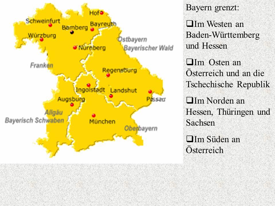Bayern grenzt: Im Westen an Baden-Württemberg und Hessen. Im Osten an Österreich und an die Tschechische Republik.