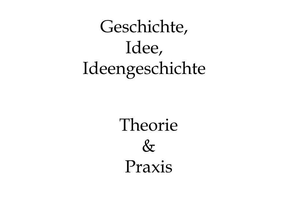 Geschichte, Idee, Ideengeschichte Theorie & Praxis