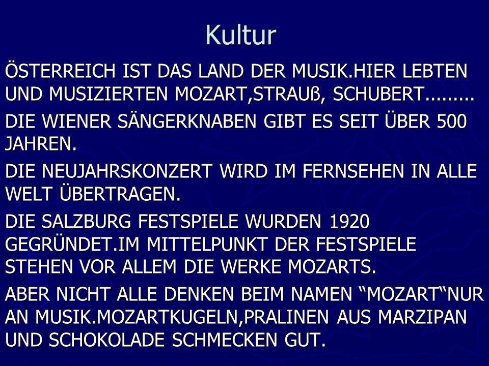 Kultur ÖSTERREICH IST DAS LAND DER MUSIK.HIER LEBTEN UND MUSIZIERTEN MOZART,STRAUß, SCHUBERT.........