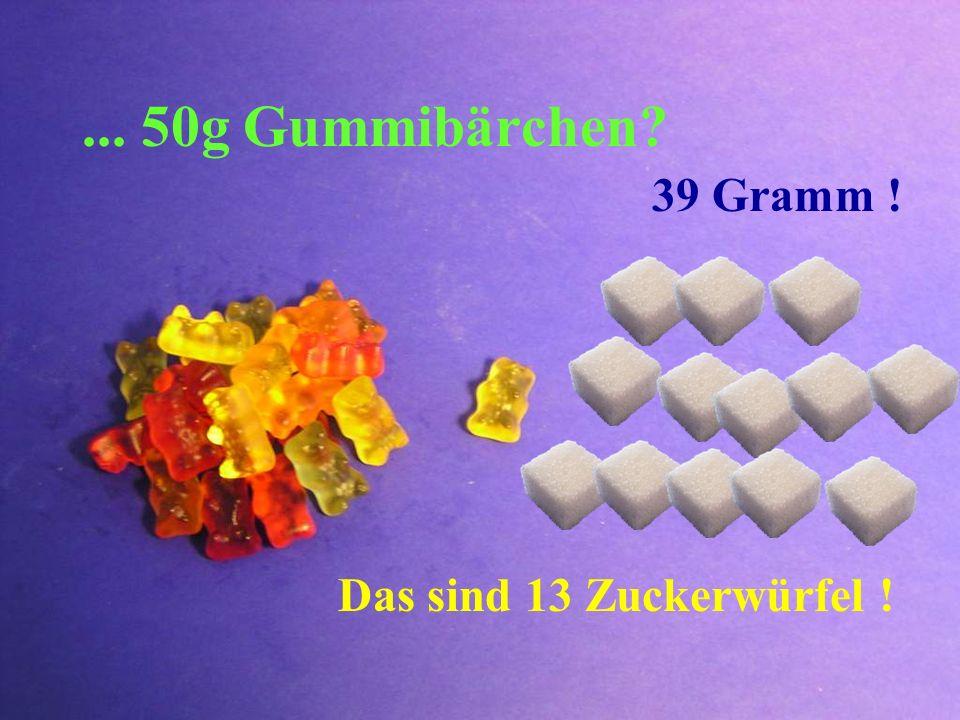 ... 50g Gummibärchen 39 Gramm ! Das sind 13 Zuckerwürfel !