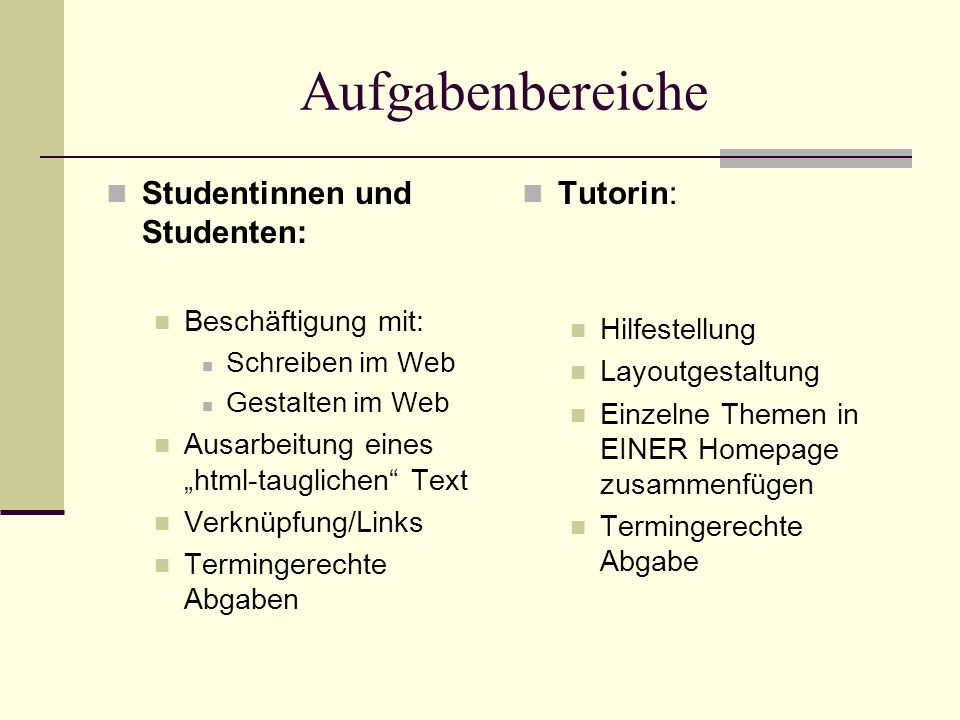 Aufgabenbereiche Studentinnen und Studenten: Tutorin: