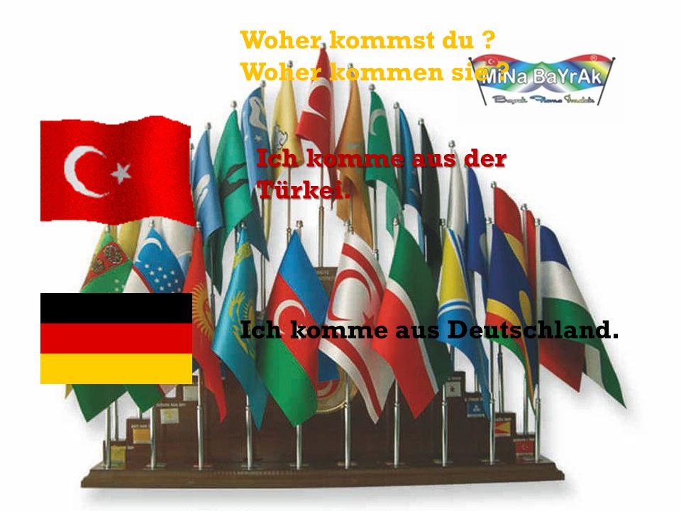 Woher kommst du Woher kommen sie Ich komme aus der Türkei. Ich komme aus Deutschland.