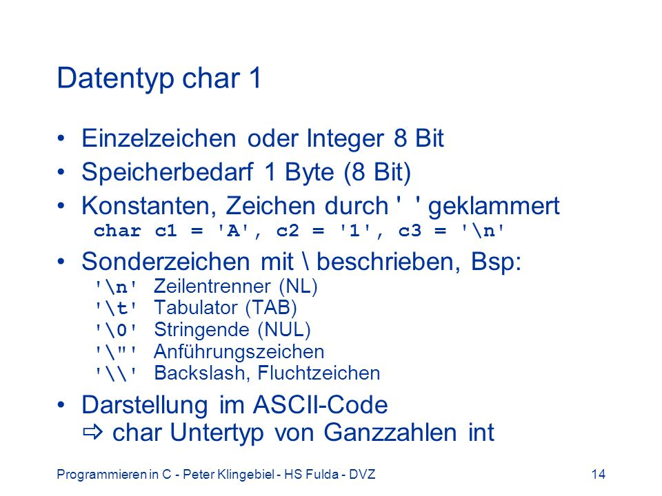 Datentyp char 1 Einzelzeichen oder Integer 8 Bit