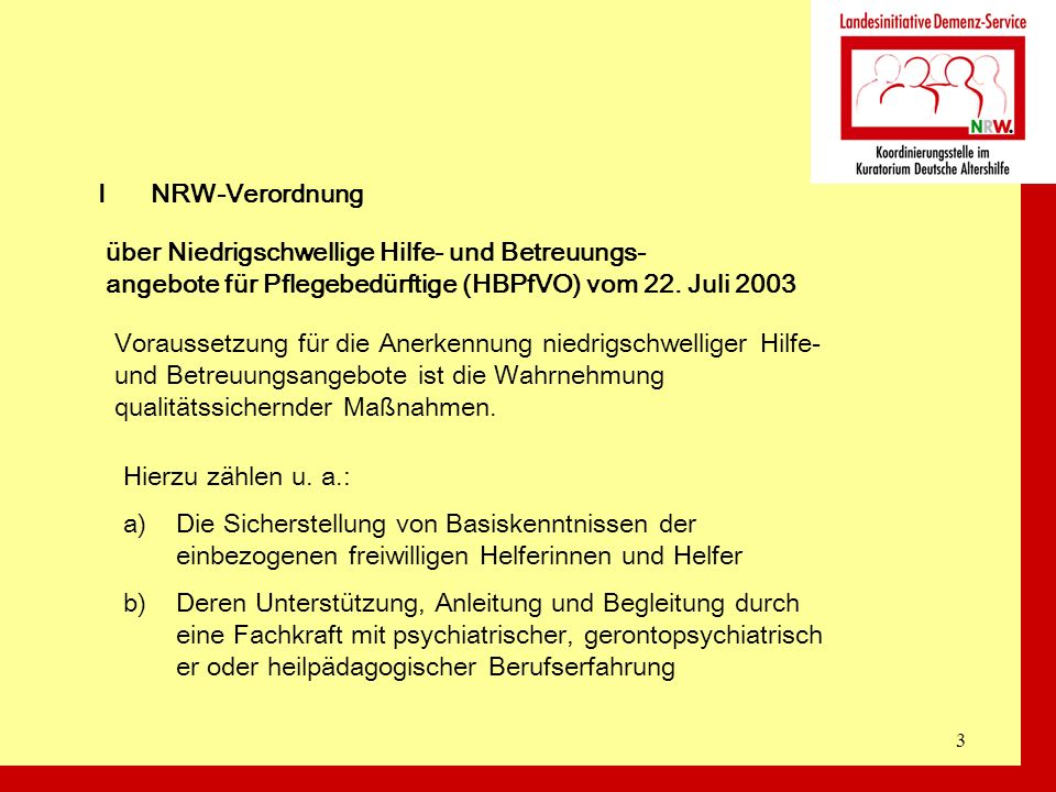 I NRW-Verordnung über Niedrigschwellige Hilfe- und Betreuungs- angebote für Pflegebedürftige (HBPfVO) vom 22. Juli 2003.
