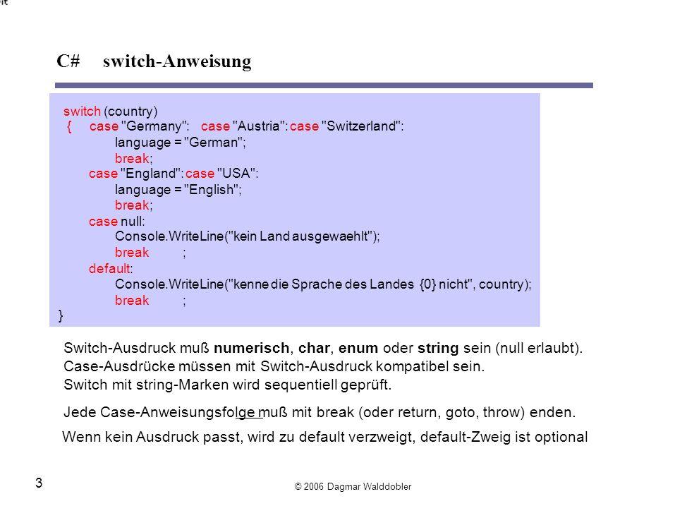 C# switch-Anweisung switch (country) { case Germany : case Austria : case Switzerland :