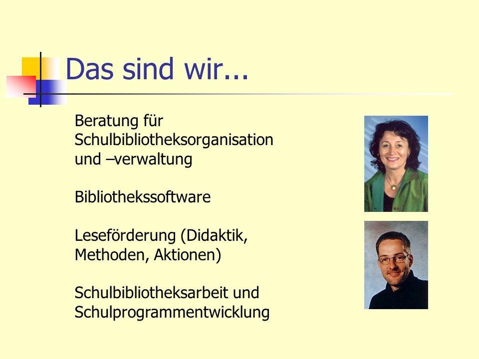 Das sind wir... Beratung für Schulbibliotheksorganisation und –verwaltung. Bibliothekssoftware. Leseförderung (Didaktik, Methoden, Aktionen)