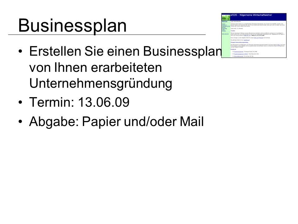 Businessplan Erstellen Sie einen Businessplan zu der von Ihnen erarbeiteten Unternehmensgründung. Termin: 13.06.09.