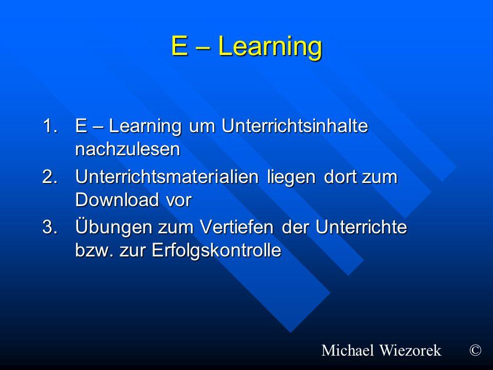 E – Learning E – Learning um Unterrichtsinhalte nachzulesen