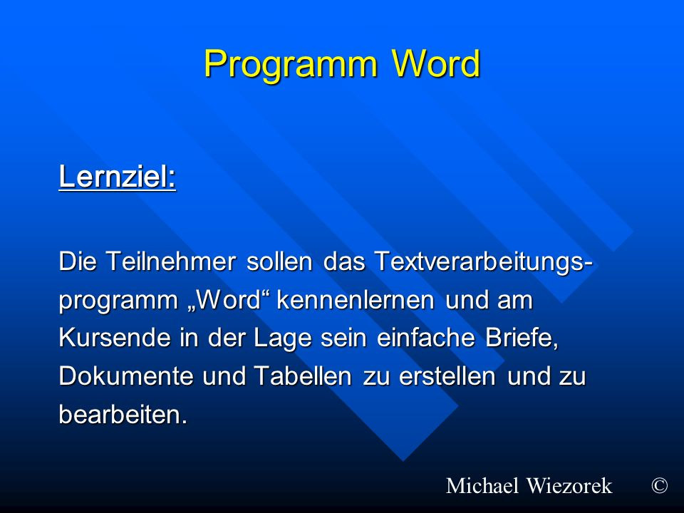 Programm Word Lernziel: Die Teilnehmer sollen das Textverarbeitungs-