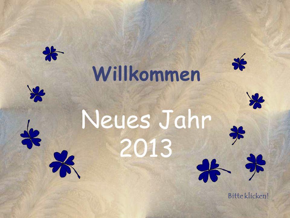 Willkommen Neues Jahr 2013 Bitte klicken!