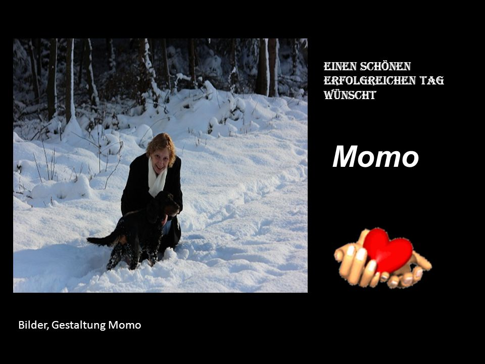 Einen schönen Erfolgreichen tag Wünscht Momo Bilder, Gestaltung Momo