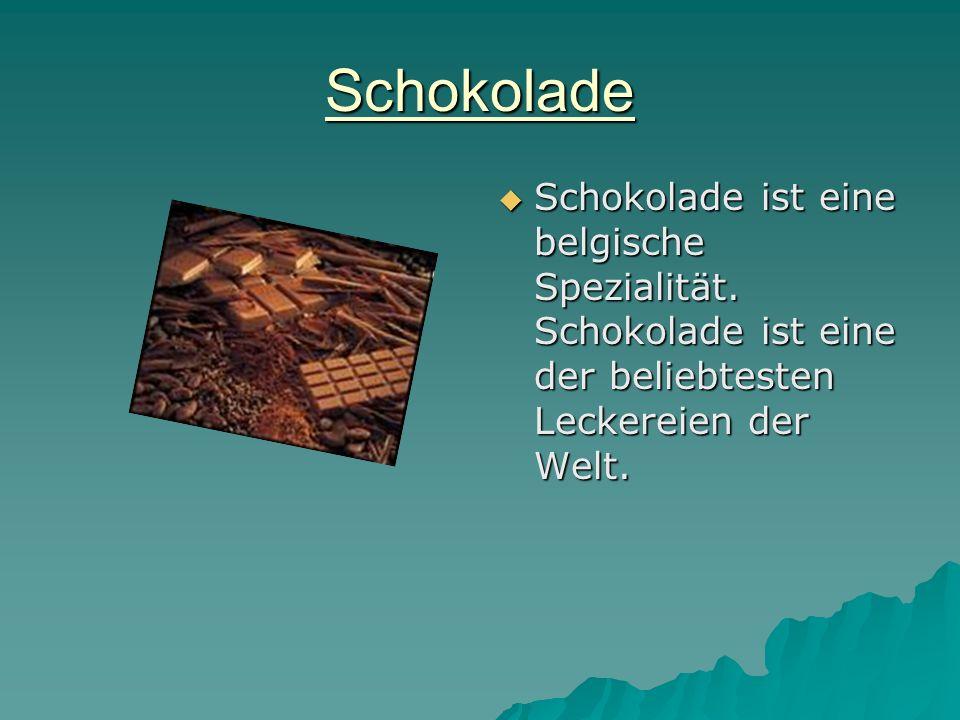 Schokolade Schokolade ist eine belgische Spezialität.