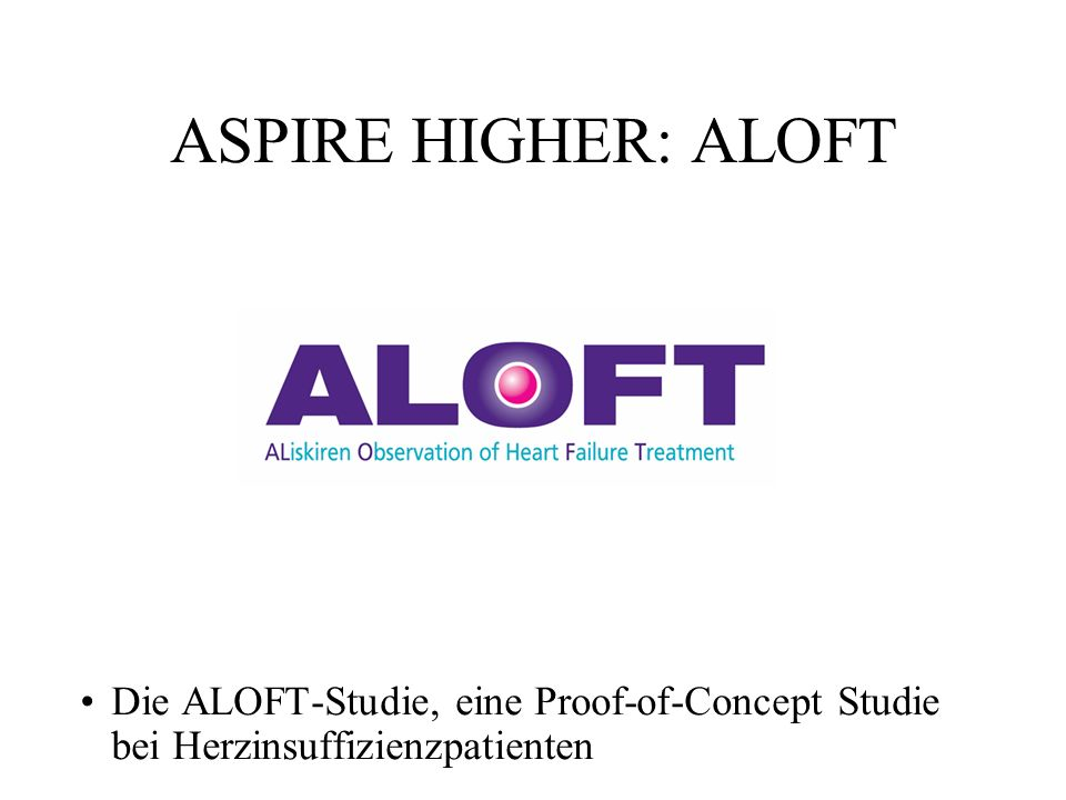 ASPIRE HIGHER: ALOFT Die ALOFT-Studie, eine Proof-of-Concept Studie bei Herzinsuffizienzpatienten