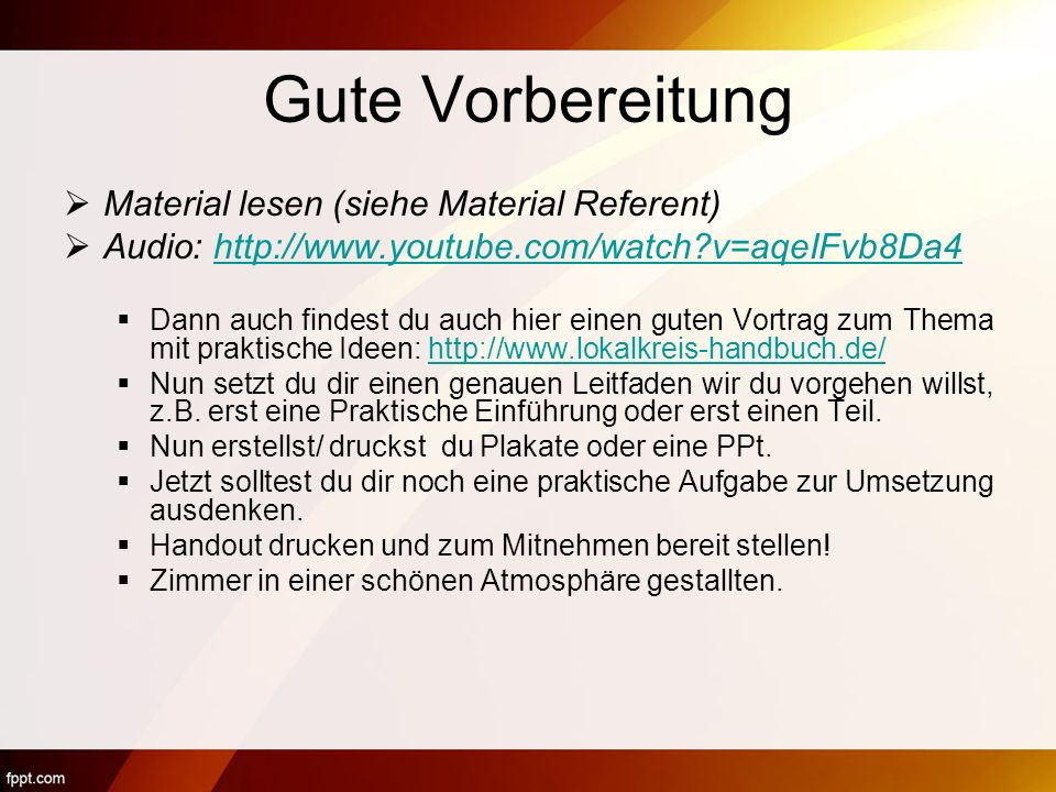 Gute Vorbereitung Material lesen (siehe Material Referent)