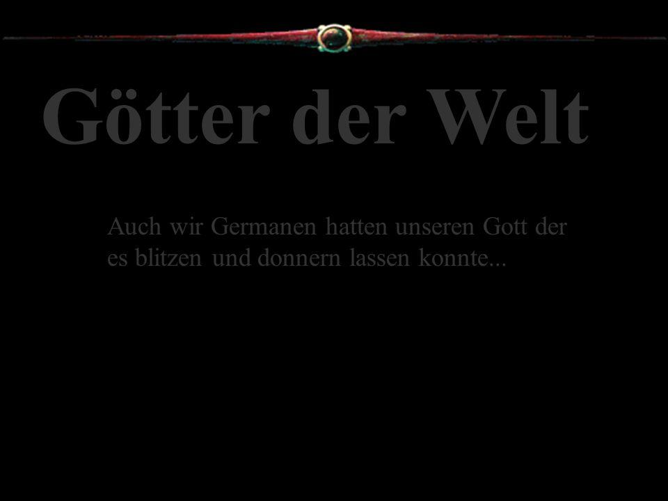 Götter der Welt Auch wir Germanen hatten unseren Gott der es blitzen und donnern lassen konnte...