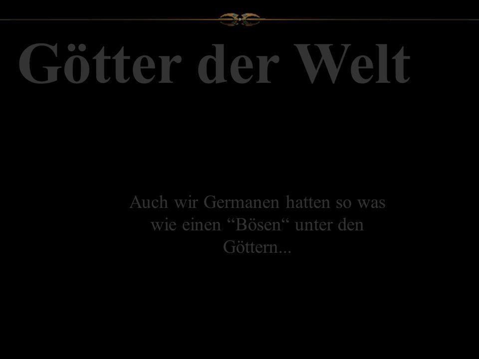 Auch wir Germanen hatten so was wie einen Bösen unter den Göttern...